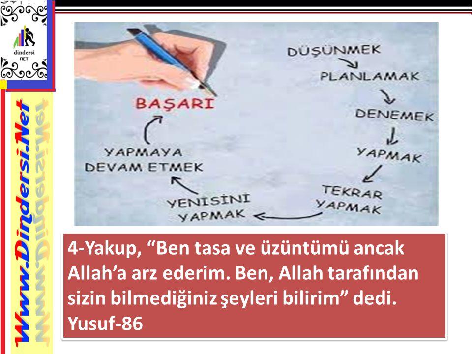 """4-Yakup, """"Ben tasa ve üzüntümü ancak Allah'a arz ederim. Ben, Allah tarafından sizin bilmediğiniz şeyleri bilirim"""" dedi. Yusuf-86"""