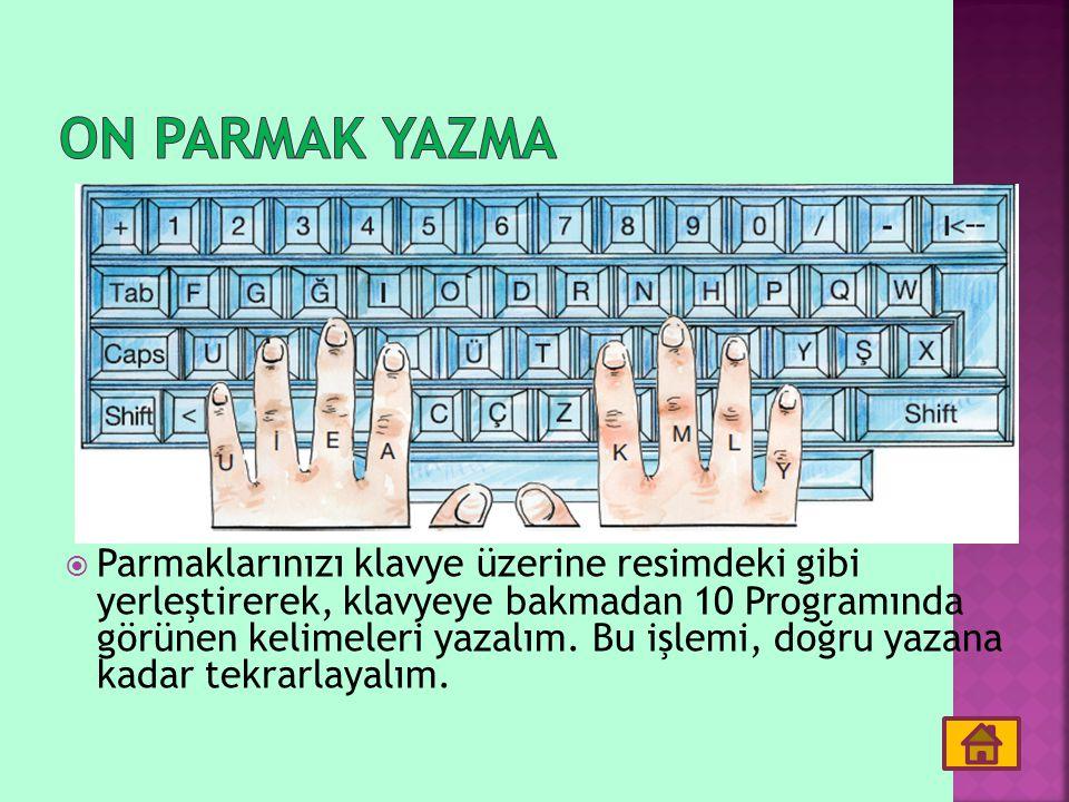  Parmaklarınızı klavye üzerine resimdeki gibi yerleştirerek, klavyeye bakmadan 10 Programında görünen kelimeleri yazalım. Bu işlemi, doğru yazana kad