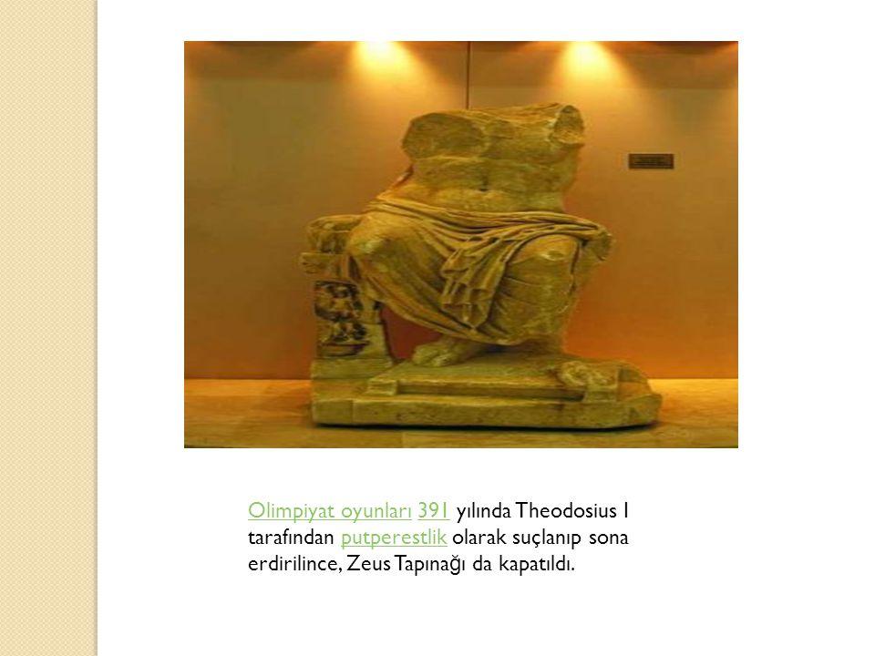 Olimpiyat oyunlarıOlimpiyat oyunları 391 yılında Theodosius I tarafından putperestlik olarak suçlanıp sona erdirilince, Zeus Tapına ğ ı da kapatıldı.391putperestlik