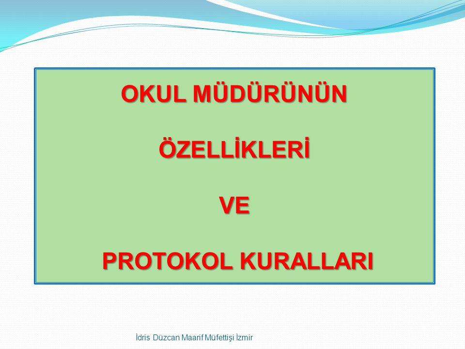 İdris Düzcan Maarif Müfettişi İzmir OKUL MÜDÜRÜNÜN ÖZELLİKLERİ VE PROTOKOL KURALLARI