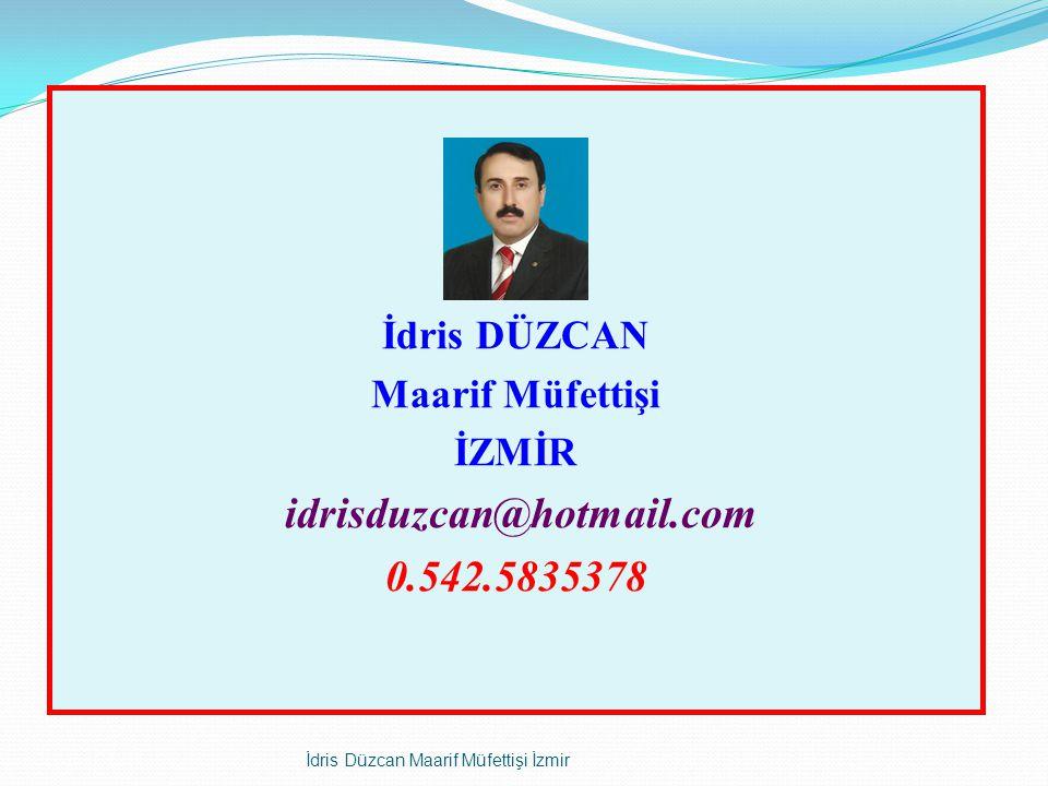 İdris DÜZCAN Maarif Müfettişi İZMİR idrisduzcan@hotmail.com 0.542.5835378