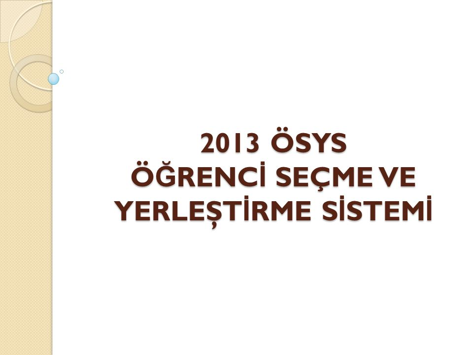 2013 ÖSYS Ö Ğ RENC İ SEÇME VE YERLEŞT İ RME S İ STEM İ