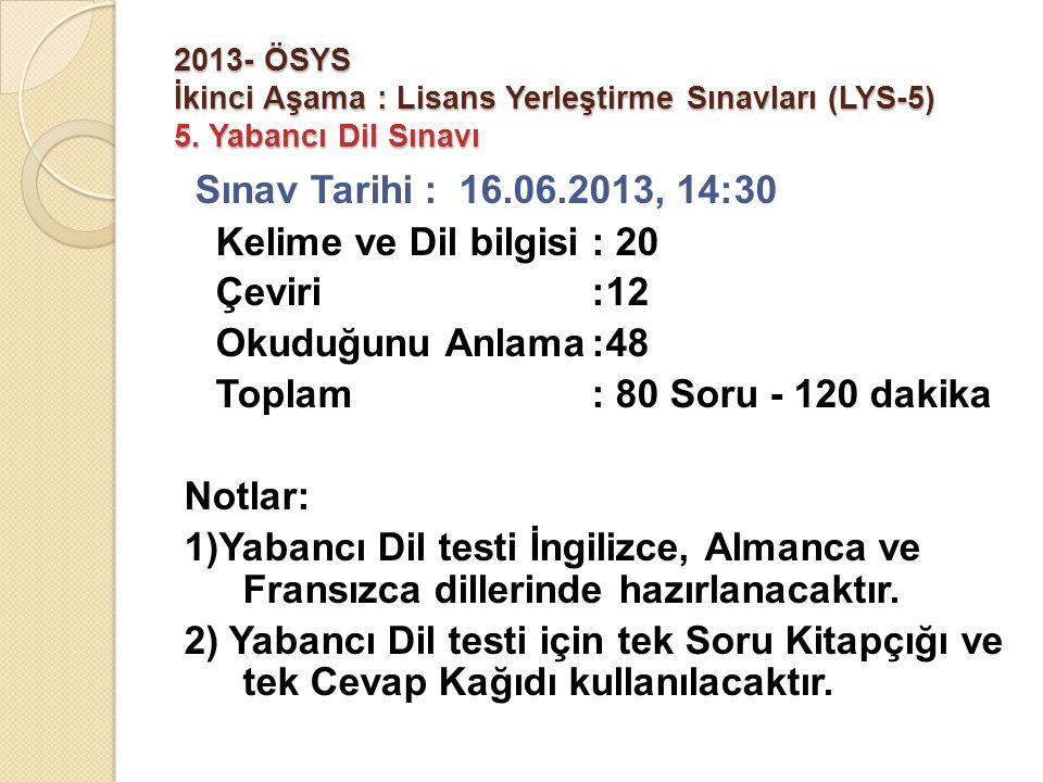 2013- ÖSYS İkinci Aşama : Lisans Yerleştirme Sınavları (LYS-5) 5. Yabancı Dil Sınavı Sınav Tarihi : 16.06.2013, 14:30 Kelime ve Dil bilgisi: 20 Çeviri