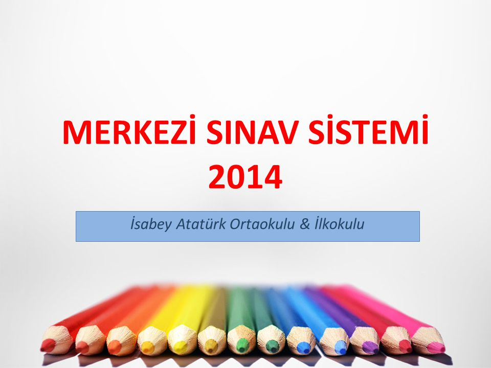 MERKEZİ SINAV SİSTEMİ 2014 İsabey Atatürk Ortaokulu & İlkokulu