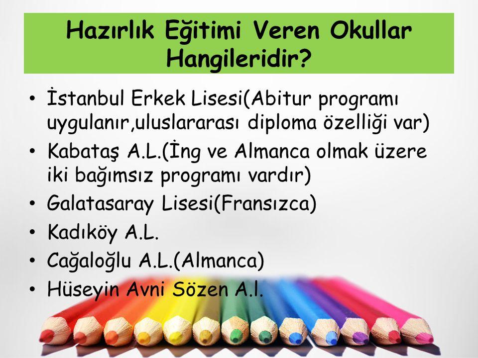 Hazırlık Eğitimi Veren Okullar Hangileridir? İstanbul Erkek Lisesi(Abitur programı uygulanır,uluslararası diploma özelliği var) Kabataş A.L.(İng ve Al