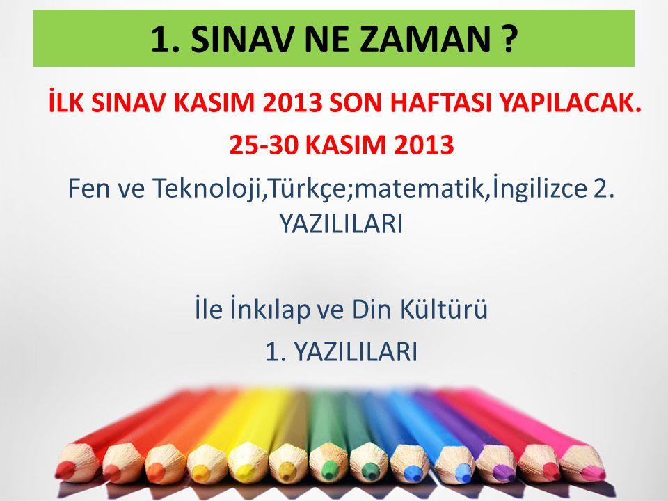 İLK SINAV KASIM 2013 SON HAFTASI YAPILACAK. 25-30 KASIM 2013 Fen ve Teknoloji,Türkçe;matematik,İngilizce 2. YAZILILARI İle İnkılap ve Din Kültürü 1. Y