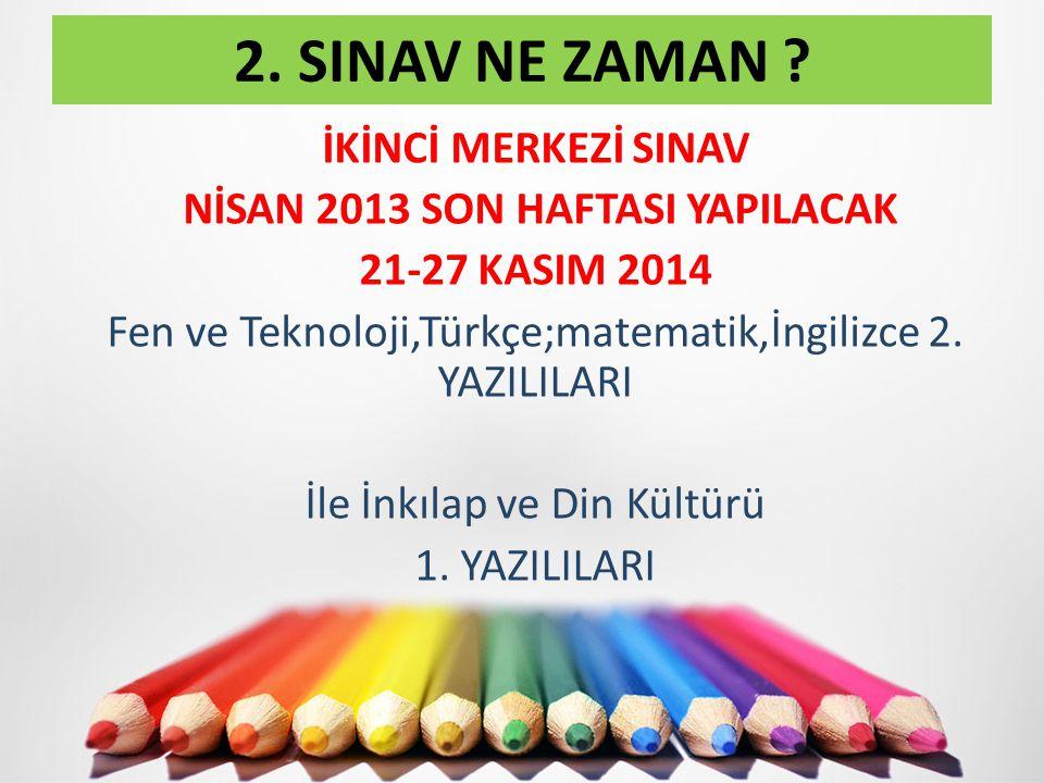 İKİNCİ MERKEZİ SINAV NİSAN 2013 SON HAFTASI YAPILACAK 21-27 KASIM 2014 Fen ve Teknoloji,Türkçe;matematik,İngilizce 2.