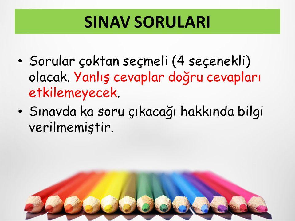 SINAV SORULARI Sorular çoktan seçmeli (4 seçenekli) olacak. Yanlış cevaplar doğru cevapları etkilemeyecek. Sınavda ka soru çıkacağı hakkında bilgi ver