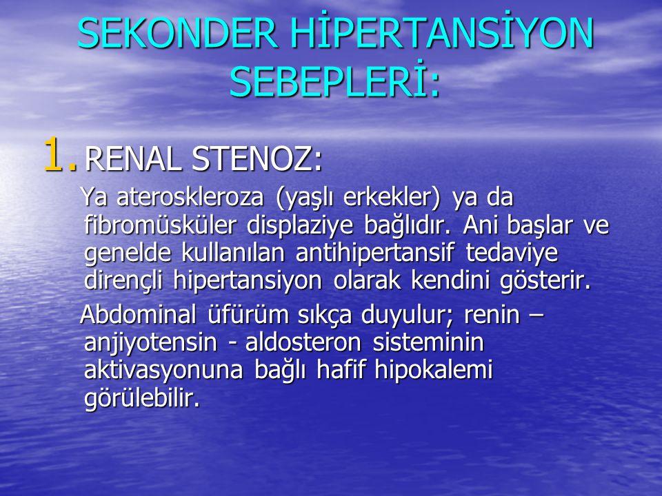 SEKONDER HİPERTANSİYON SEBEPLERİ: 1. RENAL STENOZ: Ya ateroskleroza (yaşlı erkekler) ya da fibromüsküler displaziye bağlıdır. Ani başlar ve genelde ku