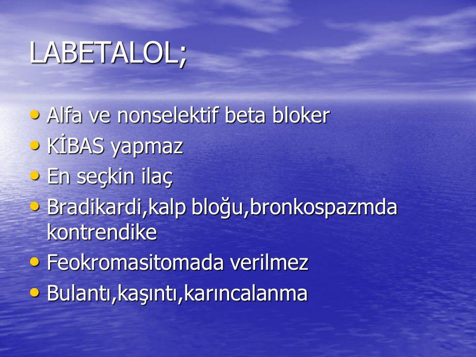 LABETALOL; Alfa ve nonselektif beta bloker Alfa ve nonselektif beta bloker KİBAS yapmaz KİBAS yapmaz En seçkin ilaç En seçkin ilaç Bradikardi,kalp blo