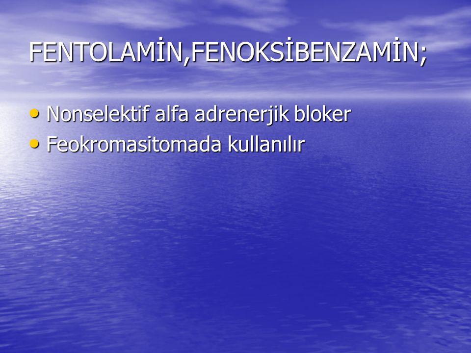 FENTOLAMİN,FENOKSİBENZAMİN; Nonselektif alfa adrenerjik bloker Nonselektif alfa adrenerjik bloker Feokromasitomada kullanılır Feokromasitomada kullanı