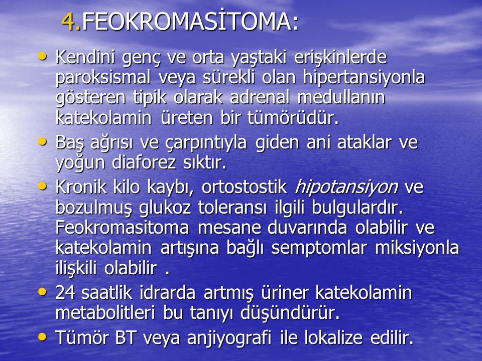 5.HİPERALDOSTERONİZM: Aldosteron üreten adenom veya bilateral adrenal hiperplaziye bağlıdır.