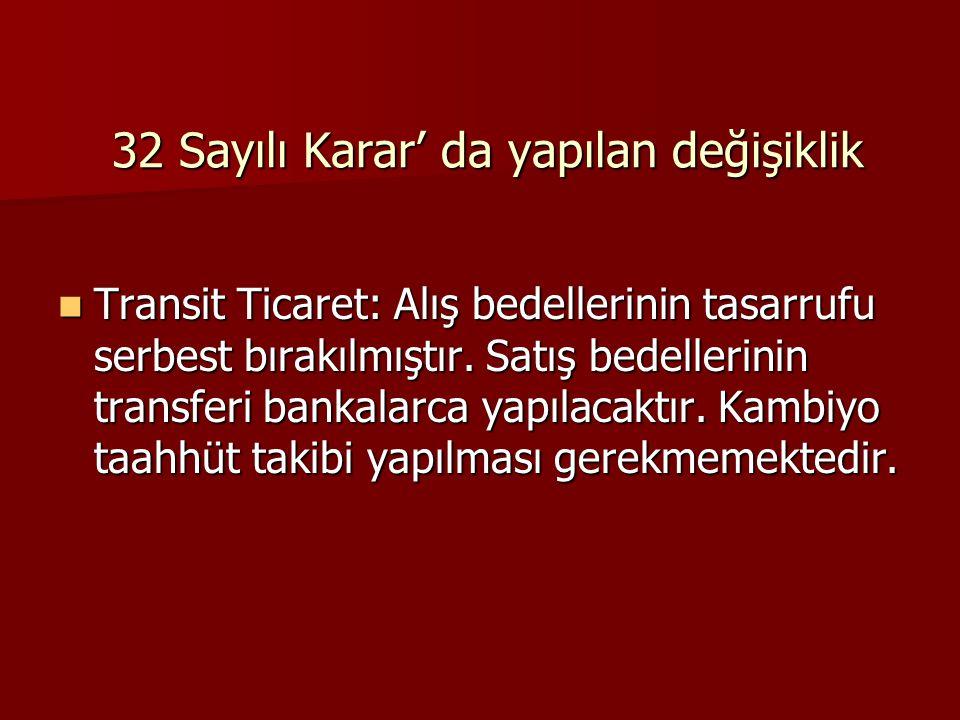 32 Sayılı Karar' da yapılan değişiklik Transit Ticaret: Alış bedellerinin tasarrufu serbest bırakılmıştır.