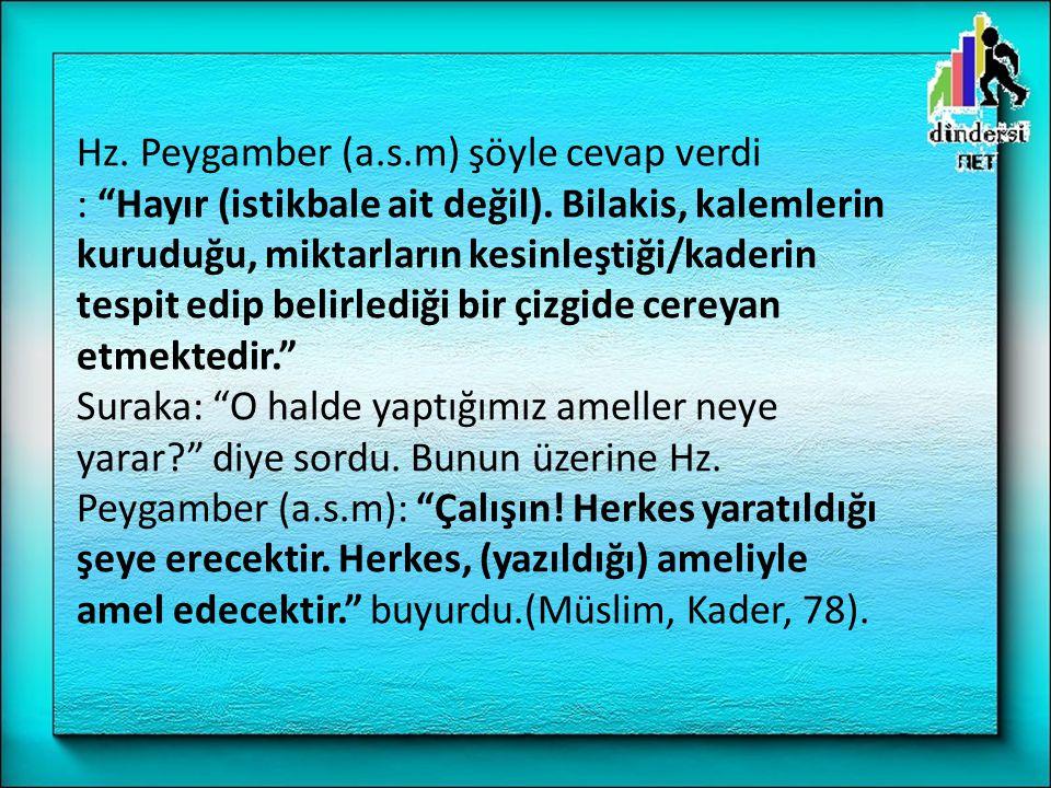 Hz.Peygamber (a.s.m) şöyle cevap verdi : Hayır (istikbale ait değil).
