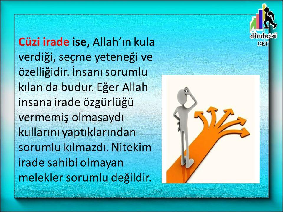 Cüzi irade ise, Allah'ın kula verdiği, seçme yeteneği ve özelliğidir.