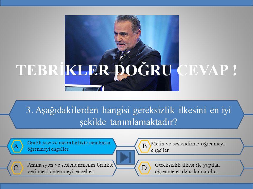 A.B.C.D. TEBRİKLER DOĞRU CEVAP . 3.
