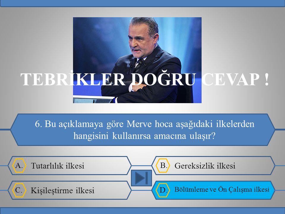 A.B.C.D. TEBRİKLER DOĞRU CEVAP .