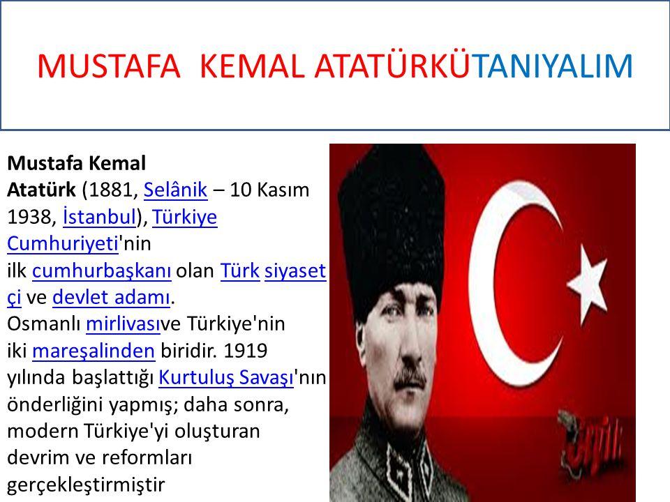 ATATÜRK'Ü TANIYALIM Mustafa Kemal Atatürk Osmanlı Ordusu nda subay olarak görev yapmış; Türk Orduları Başkomutanı olarak Sakarya Meydan Muharebesi ndeki başarısından dolayı 19 Eylül 1921 tarihinde, Gazi unvanını almış ve mareşalliğe yükselmiştir.