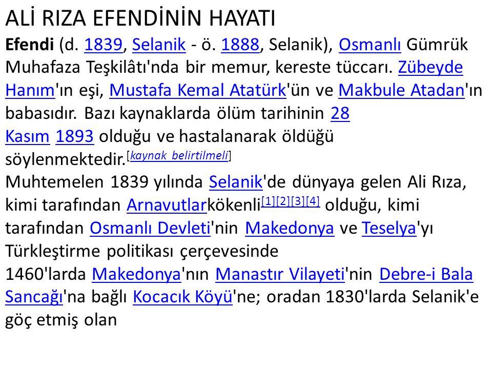 ALİ RIZA EFENDİNİN HAYATI Efendi (d. 1839, Selanik - ö. 1888, Selanik), Osmanlı Gümrük Muhafaza Teşkilâtı'nda bir memur, kereste tüccarı. Zübeyde Hanı