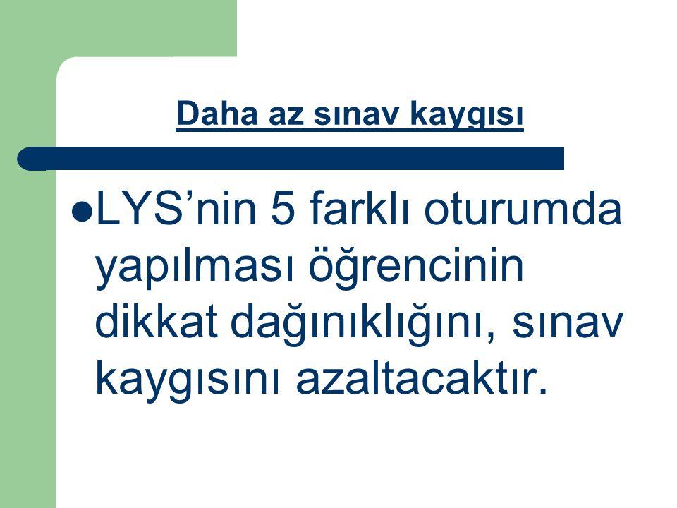 Daha az sınav kaygısı LYS'nin 5 farklı oturumda yapılması öğrencinin dikkat dağınıklığını, sınav kaygısını azaltacaktır.
