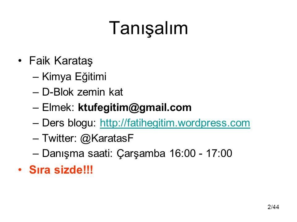 2/44 Tanışalım Faik Karataş –Kimya Eğitimi –D-Blok zemin kat –Elmek: ktufegitim@gmail.com –Ders blogu: http://fatihegitim.wordpress.comhttp://fatihegi