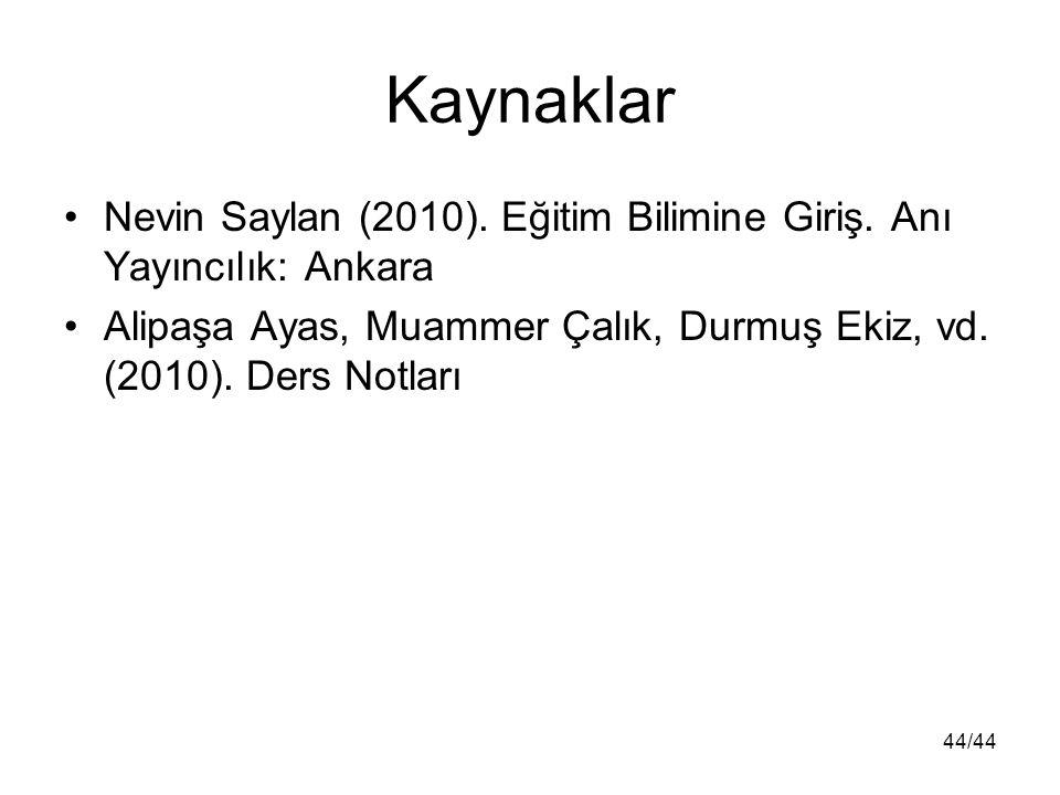 44/44 Kaynaklar Nevin Saylan (2010). Eğitim Bilimine Giriş. Anı Yayıncılık: Ankara Alipaşa Ayas, Muammer Çalık, Durmuş Ekiz, vd. (2010). Ders Notları