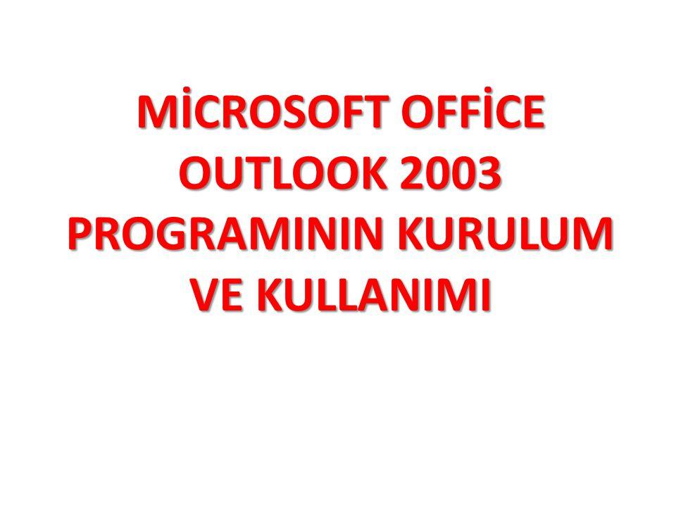MİCROSOFT OFFİCE OUTLOOK 2003 PROGRAMININ KURULUM VE KULLANIMI