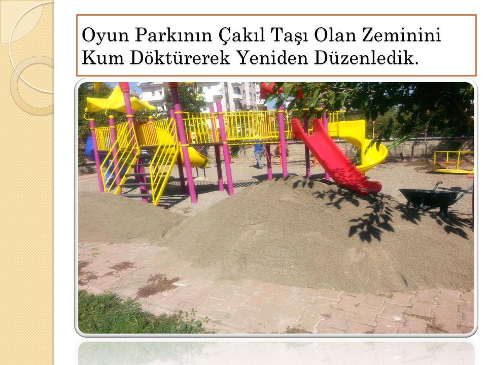 Oyun Parkının Çakıl Taşı Olan Zeminini Kum Döktürerek Yeniden Düzenledik.
