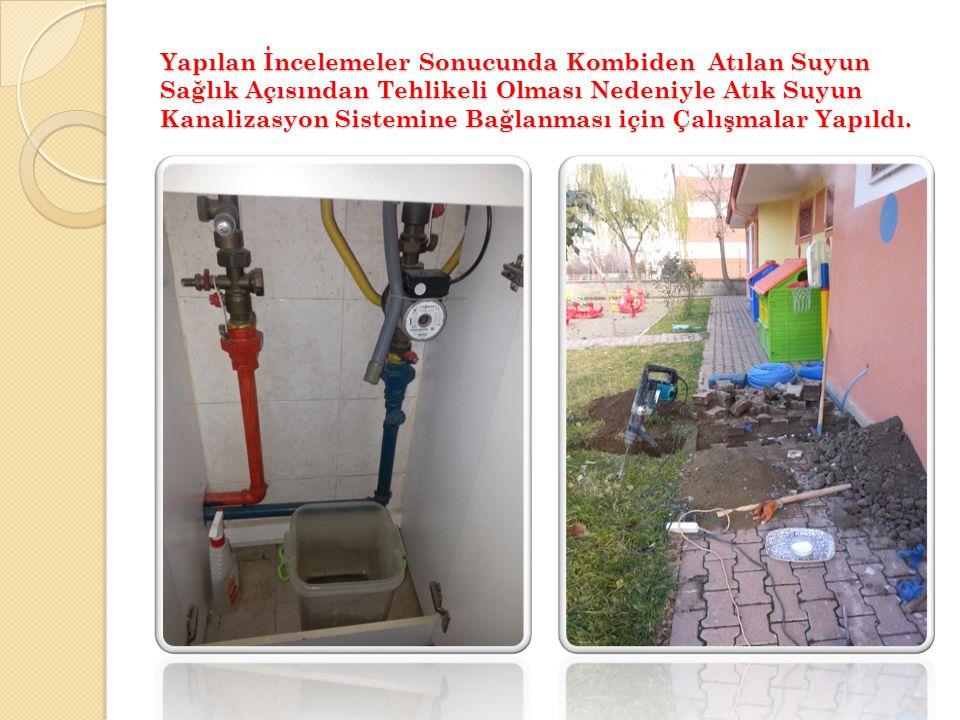 Yapılan İncelemeler Sonucunda Kombiden Atılan Suyun Sağlık Açısından Tehlikeli Olması Nedeniyle Atık Suyun Kanalizasyon Sistemine Bağlanması için Çalışmalar Yapıldı.