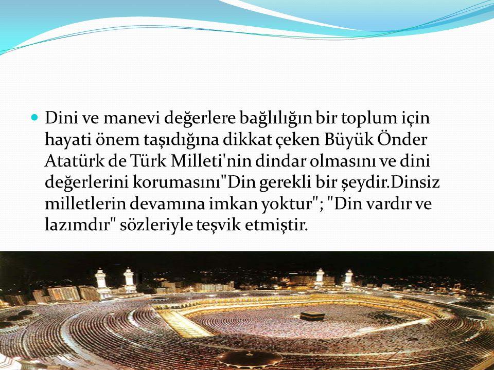 Dini ve manevi değerlere bağlılığın bir toplum için hayati önem taşıdığına dikkat çeken Büyük Önder Atatürk de Türk Milleti'nin dindar olmasını ve din