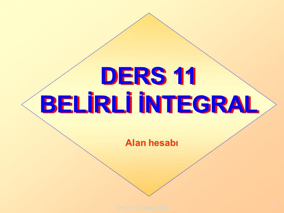 Yard. Doç. Dr. Mustafa Akkol 1 DERS 11 BELİRLİ İNTEGRAL Alan hesabı