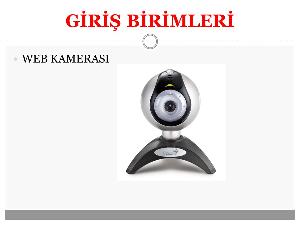 GİRİŞ BİRİMLERİ Fare Klavye Mikrofon Tarayıcı Dokunmatik altlık (touchpad) Barkot Okuyucu Joystick Web Kamerası
