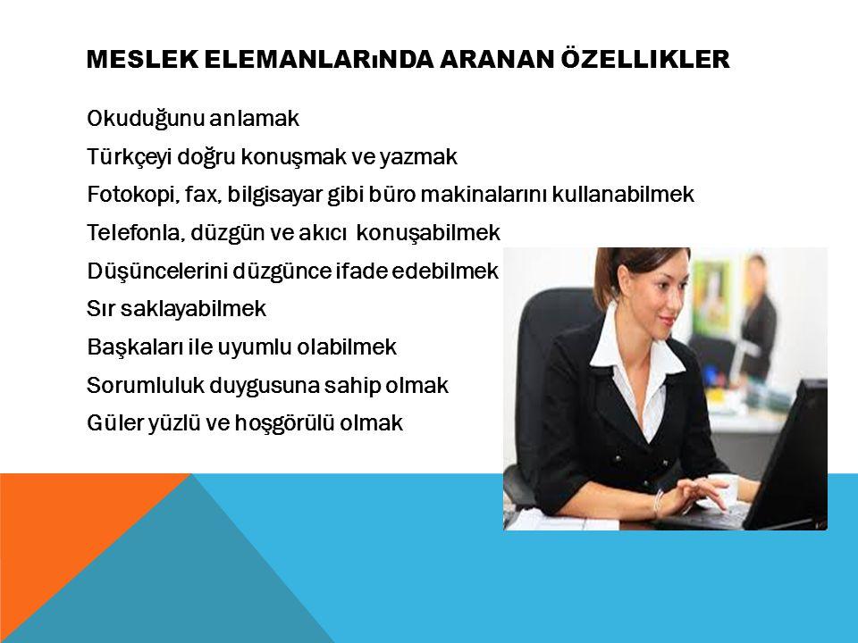 MESLEK ELEMANLARıNDA ARANAN ÖZELLIKLER Okuduğunu anlamak Türkçeyi doğru konuşmak ve yazmak Fotokopi, fax, bilgisayar gibi büro makinalarını kullanabil