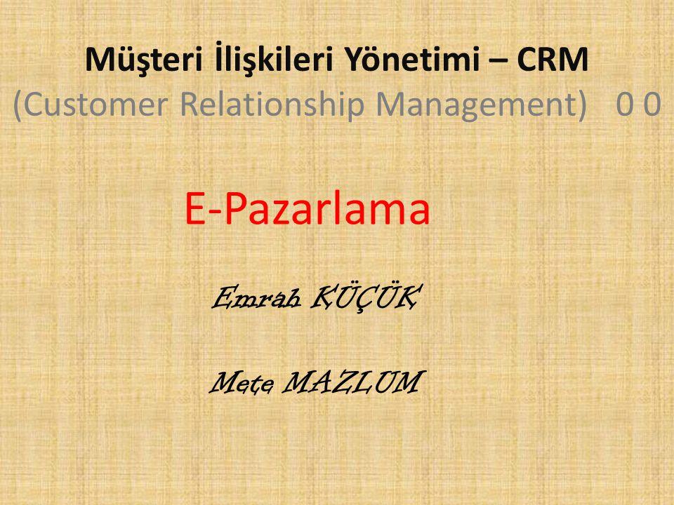 Müşteri İlişkileri Yönetimi – CRM (Customer Relationship Management) 0 0 Emrah KÜÇÜK Mete MAZLUM E-Pazarlama