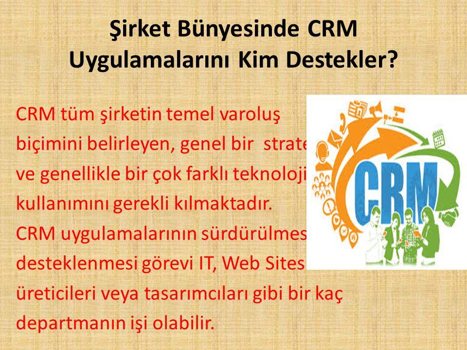 Şirket Bünyesinde CRM Uygulamalarını Kim Destekler? CRM tüm şirketin temel varoluş biçimini belirleyen, genel bir stratejidir ve genellikle bir çok fa