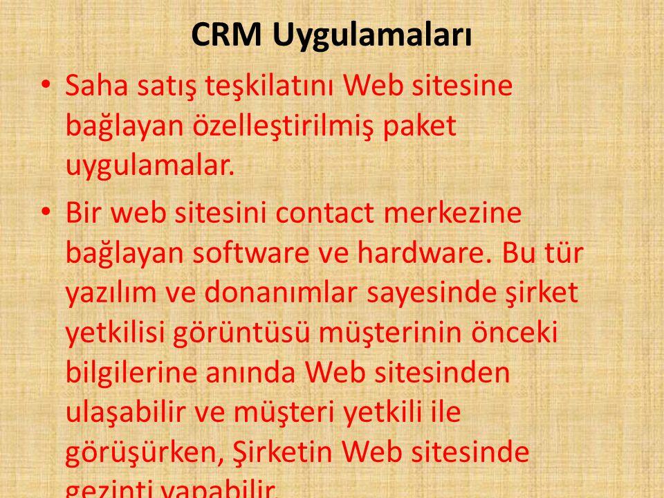 CRM Uygulamaları Saha satış teşkilatını Web sitesine bağlayan özelleştirilmiş paket uygulamalar. Bir web sitesini contact merkezine bağlayan software