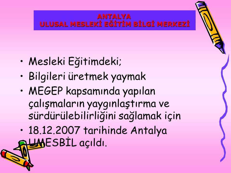 Mesleki Eğitimdeki; Bilgileri üretmek yaymak MEGEP kapsamında yapılan çalışmaların yaygınlaştırma ve sürdürülebilirliğini sağlamak için 18.12.2007 tarihinde Antalya UMESBİL açıldı.