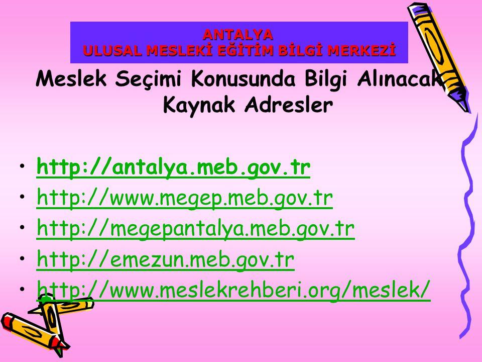 Meslek Seçimi Konusunda Bilgi Alınacak Kaynak Adresler http://antalya.meb.gov.tr http://www.megep.meb.gov.tr http://megepantalya.meb.gov.tr http://emezun.meb.gov.tr http://www.meslekrehberi.org/meslek/ ANTALYA ULUSAL MESLEKİ EĞİTİM BİLGİ MERKEZİ