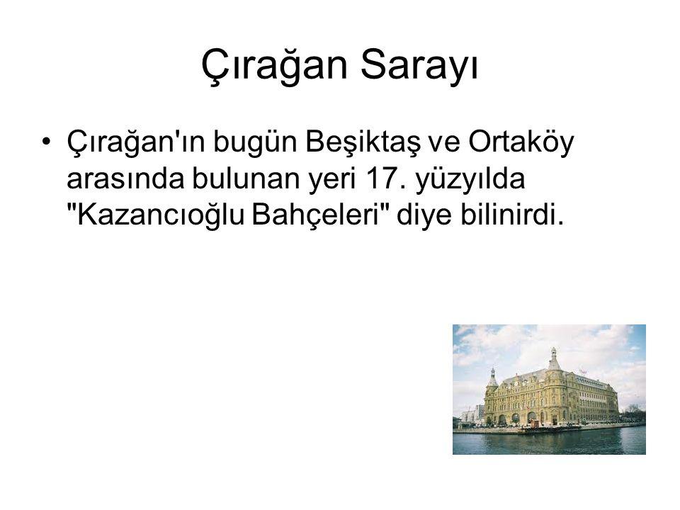 Çırağan Sarayı Çırağan'ın bugün Beşiktaş ve Ortaköy arasında bulunan yeri 17. yüzyılda