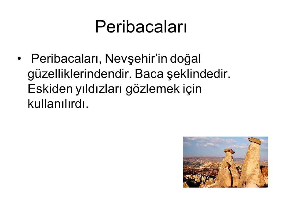 Peribacaları Peribacaları, Nevşehir'in doğal güzelliklerindendir. Baca şeklindedir. Eskiden yıldızları gözlemek için kullanılırdı.