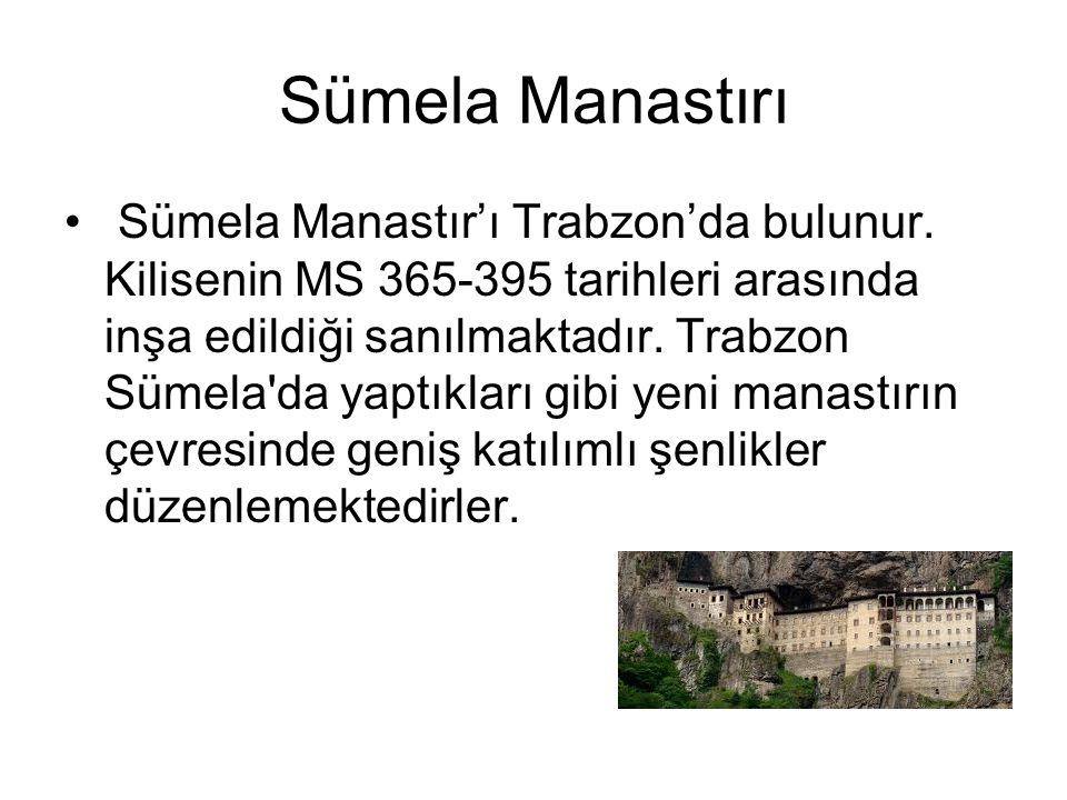 Sümela Manastırı Sümela Manastır'ı Trabzon'da bulunur. Kilisenin MS 365-395 tarihleri arasında inşa edildiği sanılmaktadır. Trabzon Sümela'da yaptıkla
