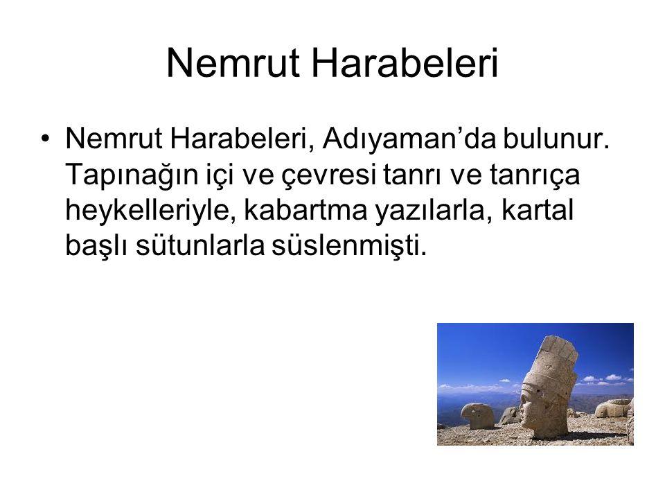 Nemrut Harabeleri Nemrut Harabeleri, Adıyaman'da bulunur. Tapınağın içi ve çevresi tanrı ve tanrıça heykelleriyle, kabartma yazılarla, kartal başlı sü