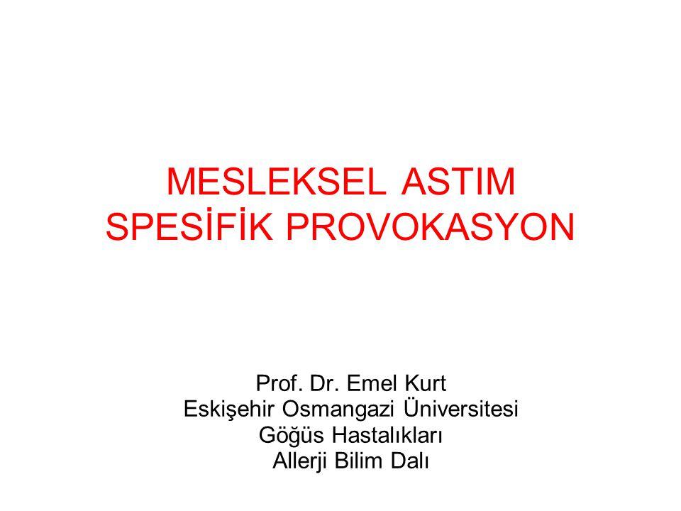 MESLEKSEL ASTIM SPESİFİK PROVOKASYON Prof. Dr. Emel Kurt Eskişehir Osmangazi Üniversitesi Göğüs Hastalıkları Allerji Bilim Dalı