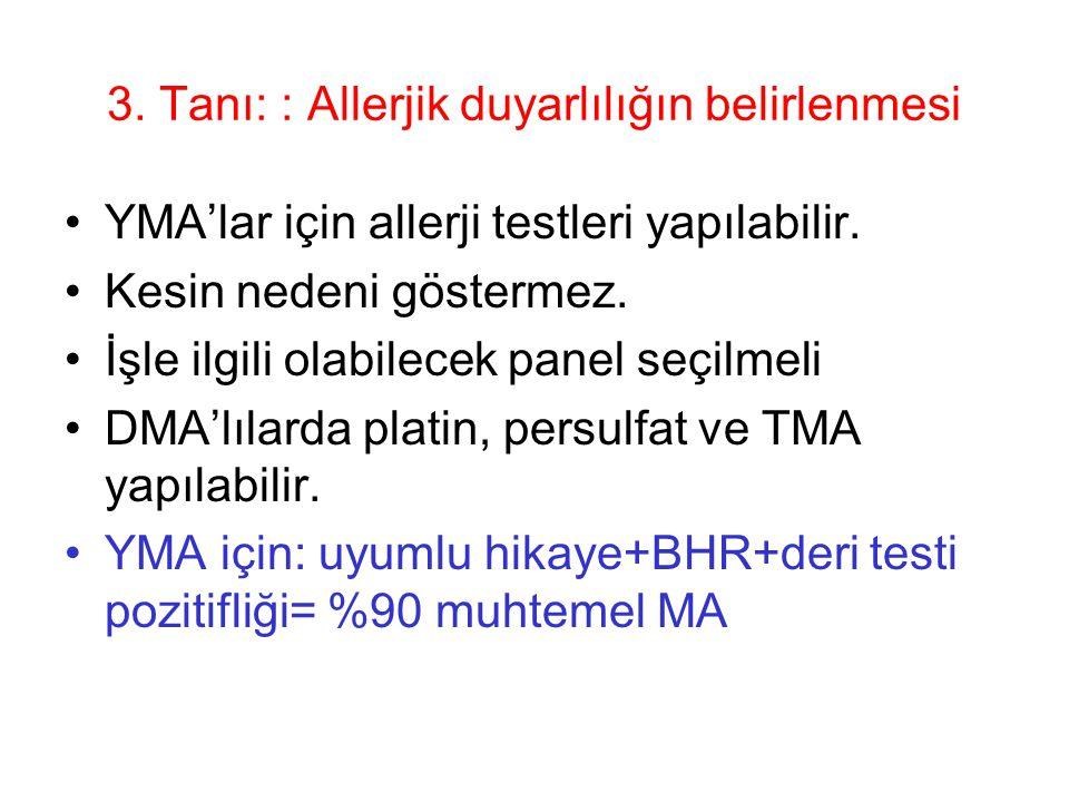 3. Tanı: : Allerjik duyarlılığın belirlenmesi YMA'lar için allerji testleri yapılabilir. Kesin nedeni göstermez. İşle ilgili olabilecek panel seçilmel