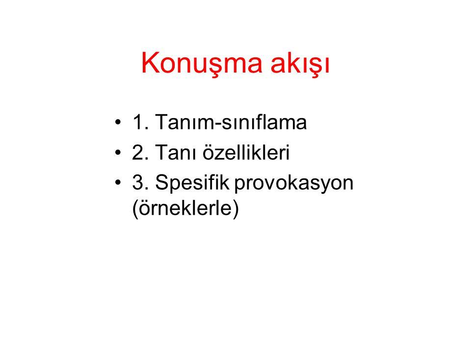 Konuşma akışı 1. Tanım-sınıflama 2. Tanı özellikleri 3. Spesifik provokasyon (örneklerle)