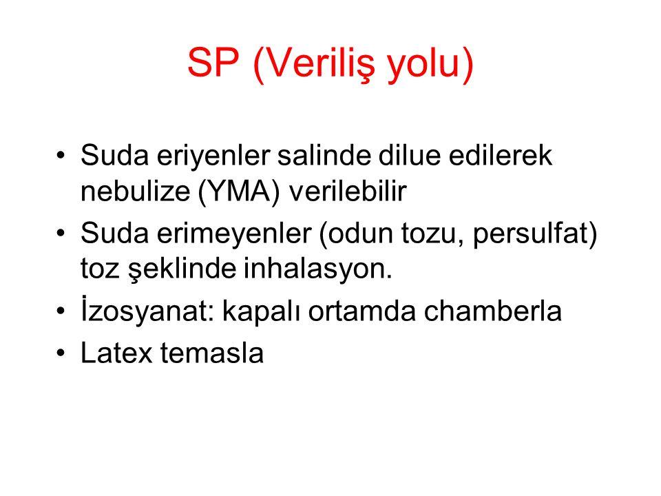 SP (Veriliş yolu) Suda eriyenler salinde dilue edilerek nebulize (YMA) verilebilir Suda erimeyenler (odun tozu, persulfat) toz şeklinde inhalasyon. İz