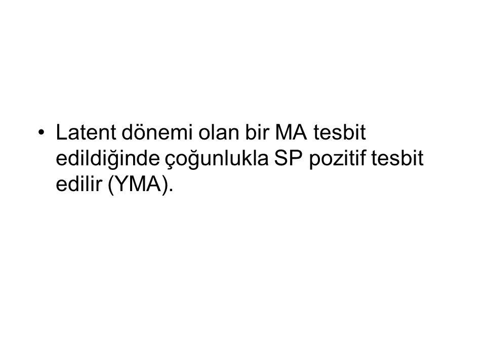 Latent dönemi olan bir MA tesbit edildiğinde çoğunlukla SP pozitif tesbit edilir (YMA).