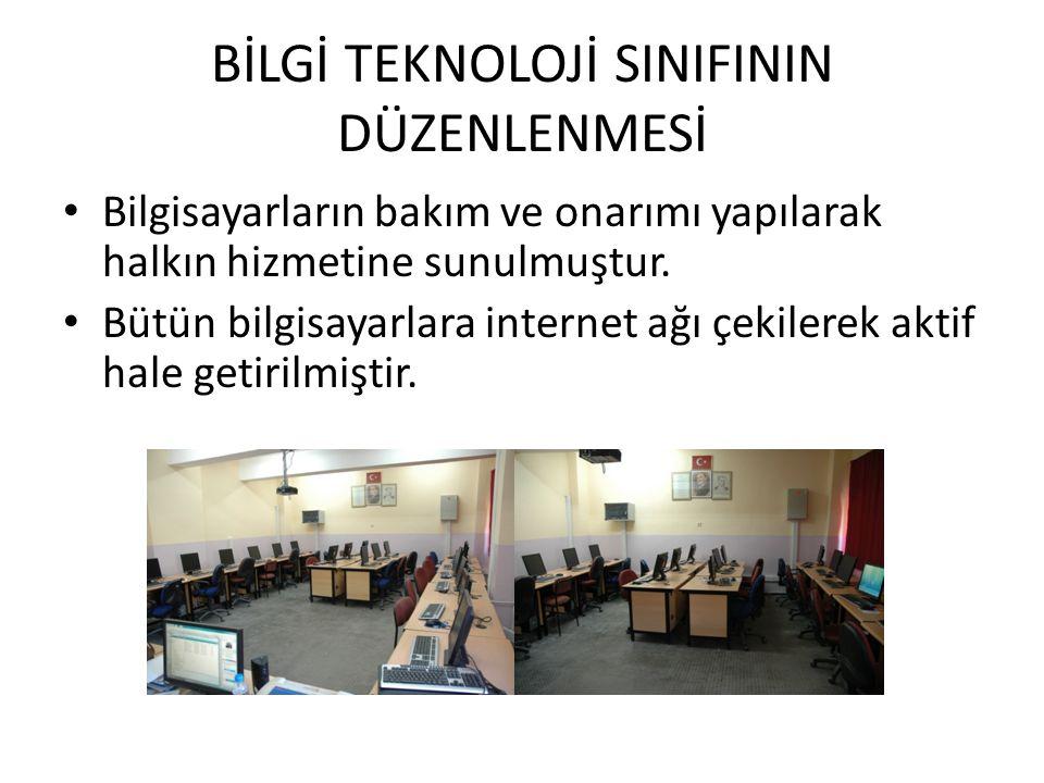 BİLGİ TEKNOLOJİ SINIFININ DÜZENLENMESİ Bilgisayarların bakım ve onarımı yapılarak halkın hizmetine sunulmuştur.