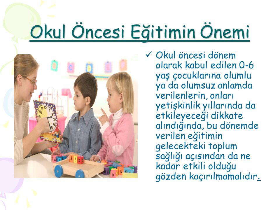 Okul Öncesi Eğitimin Önemi Okul öncesi dönem olarak kabul edilen 0-6 yaş çocuklarına olumlu ya da olumsuz anlamda verilenlerin, onları yetişkinlik yıl