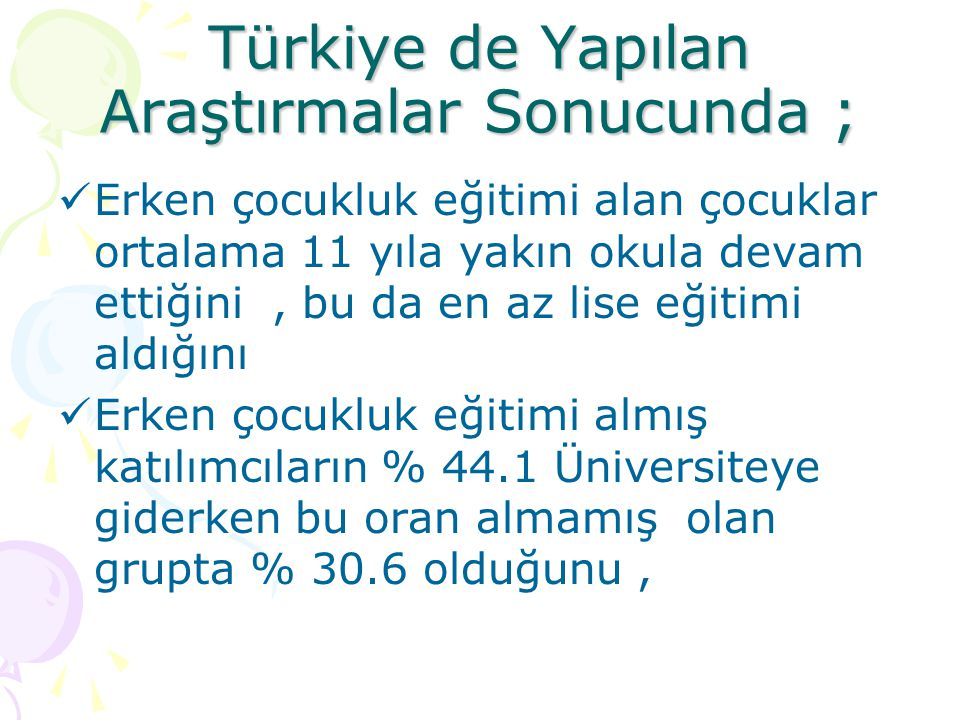 Türkiye de Okul Öncesi Eğitimde Okullaşma Oranları Yılda 1.4 milyon bebeğin doğduğu ülkemizde 0-6 yaş grubundaki 7 milyon çocuğun ancak % 16 sı okul öncesi eğitim hizmetlerinden yararlanmaktadır.